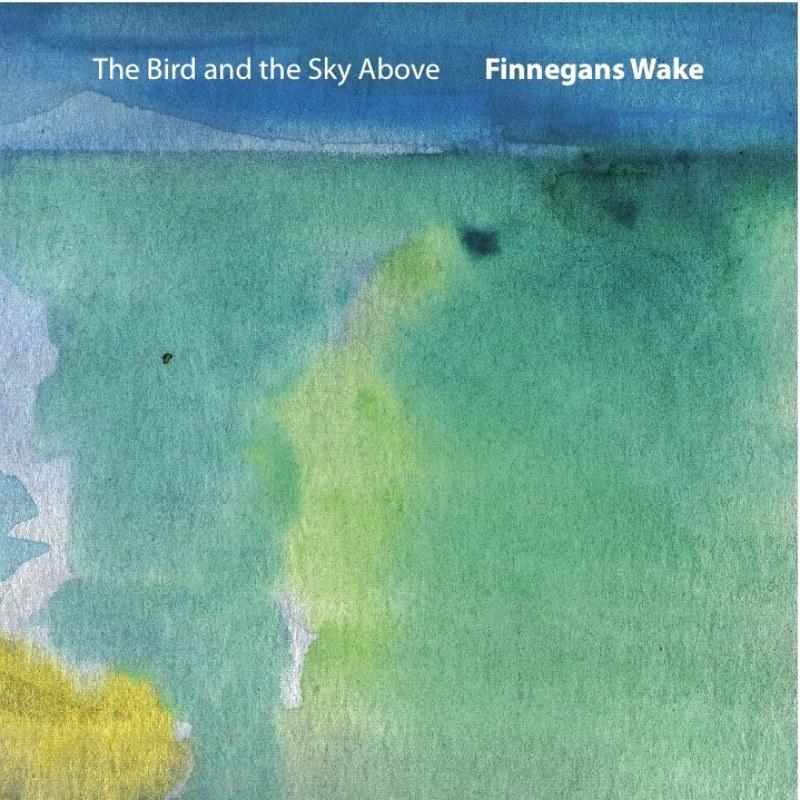 "FINNEGANS WAKE ""The Bird and the Sky Above"" - Markus Stauss"