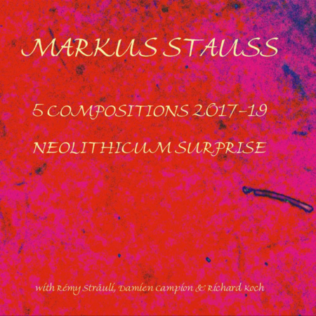 Markus Stauss 5 Compositions 2017-19, Neolithicum Surprise
